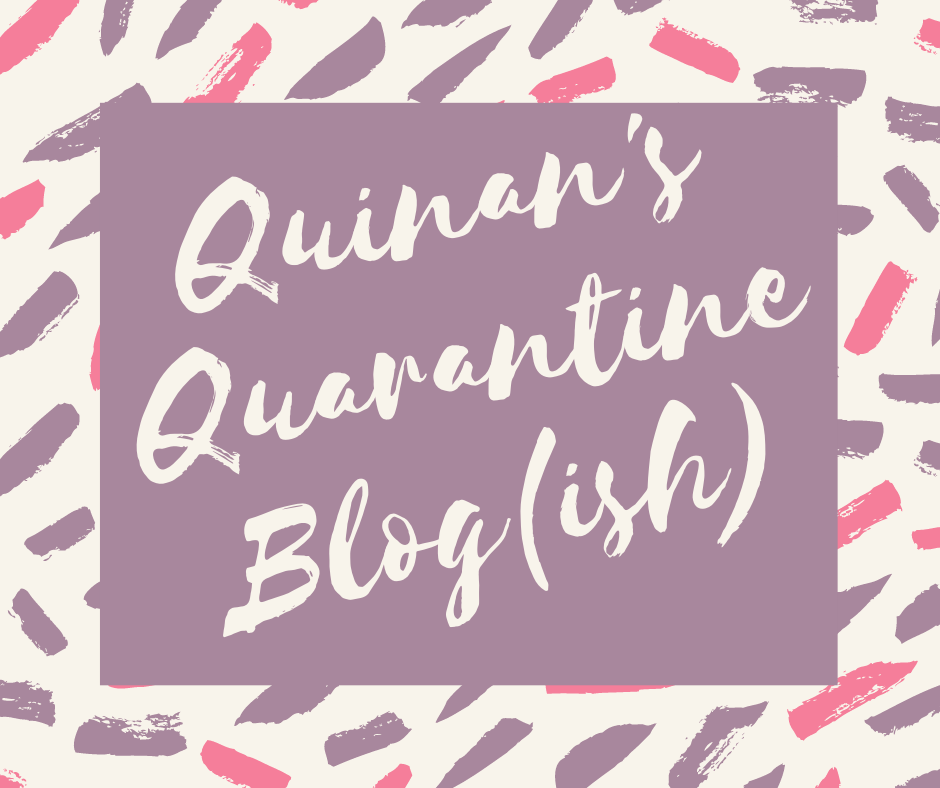 Quinan's Quarantine Blog